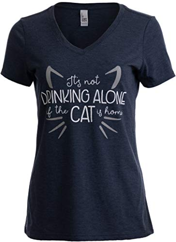 (It's Not Drinking Alone if Cat is Home | Funny Joke Fun V-Neck T-Shirt for Women-(Vneck,XL) Vintage)
