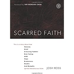 Scarred Faith: This is a story about how Honesty, Grief, a Cursing Toddler, Risk-Taking, AIDS, Hope, Brokenness, Doubts, and Memphis Ignited Adventurous Faith