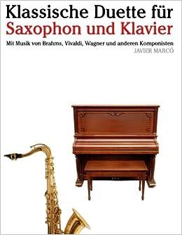 Klassische Duette für Saxophon und Klavier: Saxophon für Anfänger. Mit Musik von Brahms, Vivaldi, Wagner und anderen Komponisten