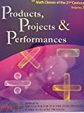 Products, Projects & Performances; for Math Classes of the 21st Century