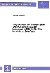 Möglichkeiten der differenzierten Erziehung mathematisch besonders befähigter Schüler im mittleren Schulalter: Ein natürliches pädagogisches ... XI, Education ; vol. 541) (German Edition)