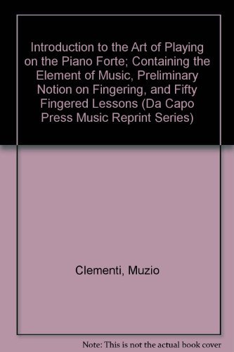 Introduction to the Art of Playing on the Piano Forte: Containing the Elements of Music, Preliminary Notion on Fingering, and Fifty Fingered Lessons (Da Capo Press Music Reprint Series) by Muzio Clementi (1974-06-01)