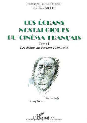 Download Les écrans nostalgiques du cinéma français. Tome 1, Les débuts du Parlant 1929-1932 (French Edition) pdf epub