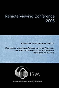 Angela Thompson Smith - RV Around the World: International Claims about Remote Viewing (IRVA 2006)