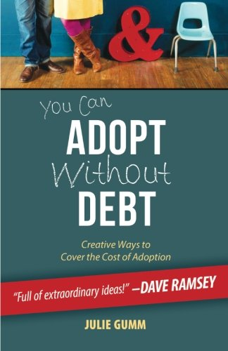 You Can Adopt Without Debt: Creative Ways to Cover the Cost of Adoption (Debt Collection Best Practices)