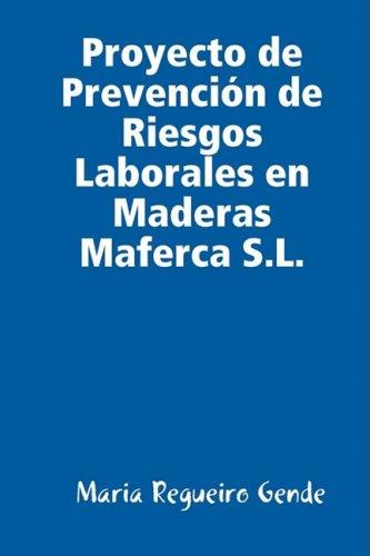 Proyecto de Prevencion de Riesgos Laborales en Maderas Maferca S.L. (Spanish Edition) [Maria Regueiro Gende] (Tapa Dura)