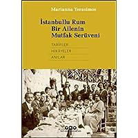 İstanbullu Rum Bir Ailenin Mutfak Serüveni: Tarifler, Hikayeler, Anılar