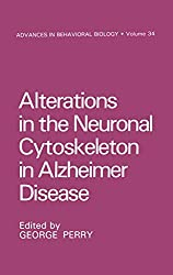 Alterations in the Neuronal Cytoskeleton in Alzheimer Disease (Advances in Behavioral Biology) (Vol 34)