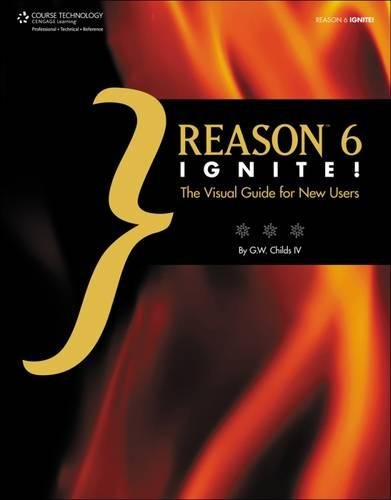 Reason 6 Ignite!: The Visual Guide for New Users by COURSE TECH PTR
