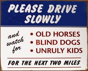 Please Drive Slowly Old Horses Blind Dogs Unruly Children Caution Metal Sign
