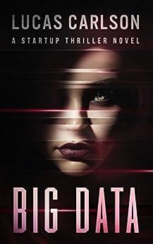 Big Data: A Startup Thriller Novel by [Carlson, Lucas]