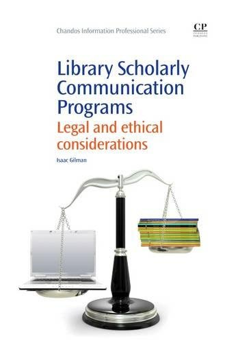 Library Scholarly Communication Programs: Legal and Ethical Considerations (Chandos Information Professional Series) by Brand: Chandos Publishing