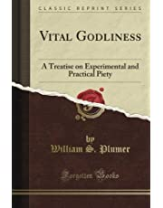 Vital Godliness: A Treatise on Experimental and Practical Piety (Classic Reprint)