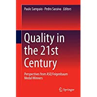 Quality in the 21st Century: Perspectives from ASQ Feigenbaum Medal Winners