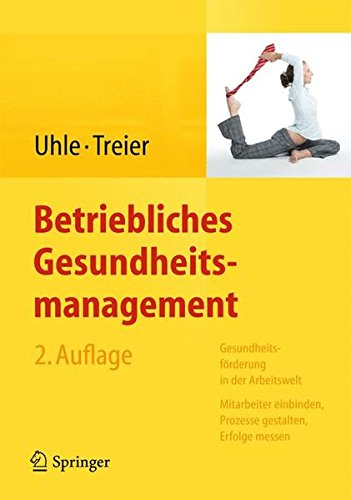 Betriebliches Gesundheitsmanagement: Gesundheitsförderung in der Arbeitswelt - Mitarbeiter einbinden, Prozesse gestalten, Erfolge messen: ... Erfolge messen.