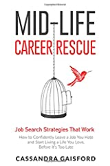 Mid-Life Career Rescue Job Search Strategies That Work: How to Confidently Leave a Job You Hate and Start Living a Life You Love, Before It's Too Late Paperback