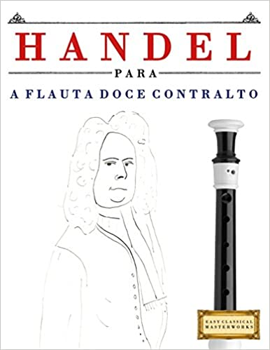 Handel para a Flauta Doce Contralto: 10 peças fáciles para a ...