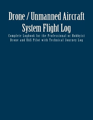 Professional Pilot Log Book (Drone / Unmanned Aircraft System Flight Log: Complete Logbook for the Professional or Hobbyist Drone and UAS Pilot with Technical Journey Log)