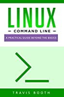 Linux Command Line: A Practical Guide Beyond the Basics Front Cover