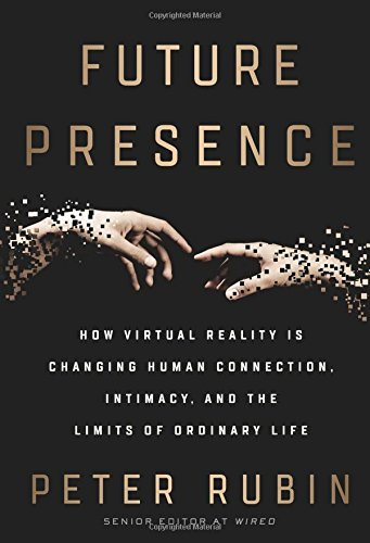 Future Presence: How Virtual Reality Is Changing Human Connection, Intimacy, and the Limits of Ordinary Life (Best Google Vr Games)