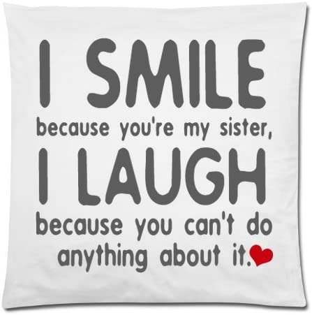 funny quotes i smile because you re my sister i laugh because you