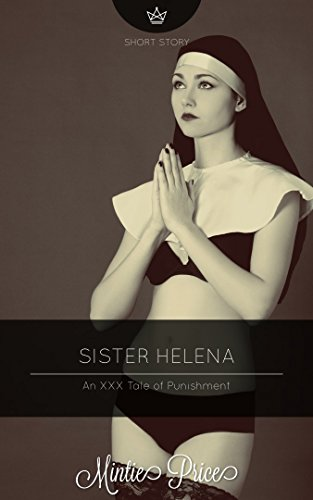 Sister Helena: An XXX Tale of Punishment
