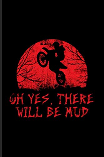 Scary Halloween Trail Ideas (Oh Yes, There Will Be Mud: Best Horror Quote And Saying Journal | Notebook | Workbook For Halloween Crafts, Horror Movie, Motocross, Motorcycle, Dirt Bikes & Offroad Fans - 6x9)