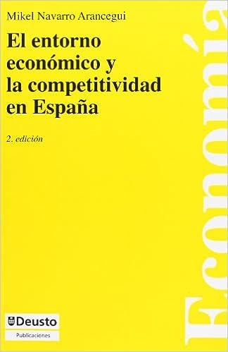 Entorno Economico Y La Competitividad En España, El Economía: Amazon.es: Navarro Arancegui, Mikel: Libros
