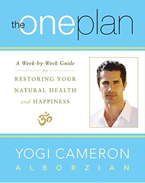 The One Plan A Week By Week Guide To Restoring Your Natural Health And Happiness Alborzian Yogi Cameron 9780062205834 Amazon Com Books