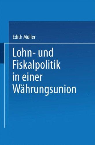 Lohn- und Fiskalpolitik in Einer Währungsunion Taschenbuch – 4. Oktober 2013 Edith Müller 3824471922 Wirtschaft International Business/Economics