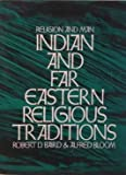 Religion and Man : Indian and Far Eastern Religious Traditions, Baird, Robert D. and Bloom, Alfred, 0060404485