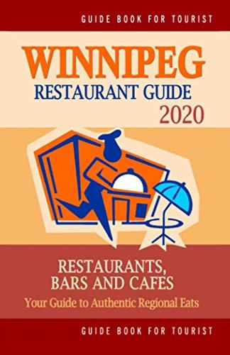 Winnipeg Restaurant Guide 2020: Your Guide to Authentic Regional Eats in Winnipeg, Canada (Restaurant Guide 2020)