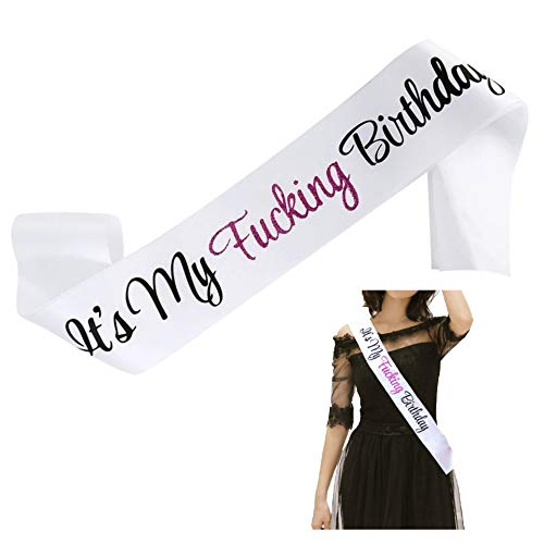 Birthday Sash - It's My Fucking Birthday White Satin Glitter Sash for Women Men, 16th 18th 21st 22nd 30th 40th 50th 60th 70th 80th 90th Party Supplies Favors Decorations Gag - Glitter Satin