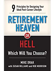 Retirement Heaven or Hell: 9 Principles for Designing Your Ideal Post-Career Lifestyle