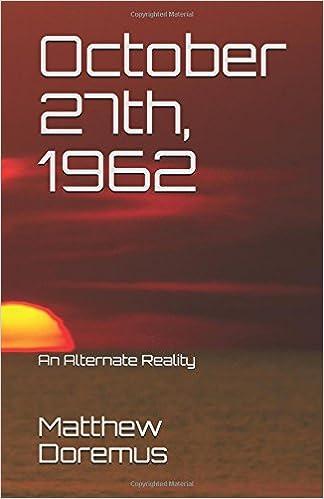 October 27th, 1962: An Alternate Reality: Matthew M Doremus