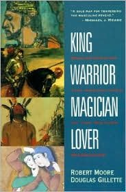 King, Warrior, Magician, Lover: Rediscovering the Archetypes of the Mature Masculine by Robert Moore, Douglas Gillette, Douglas Gillette (With)