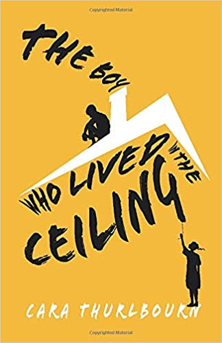 The Boy Who Lived In The Ceiling: Thurlbourn, Cara: 9781079135008:  Amazon.com: Books