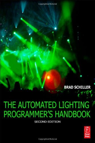 By Brad Schiller: The Automated Lighting Programmer's Handbook, Second Edition Second (2nd) Edition