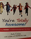 The Power of Acknowledgment for Kids:YOU'RE TOTALLY AWESOME!