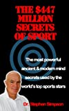 The $447 Million Secrets of Sport - Discover the most powerful ancient and modern mind secrets used by the world's top sports stars