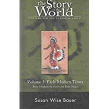 The Story of the World: History for the Classical Child : Early Modern Times from Elizabeth the First to the Forty-Niners
