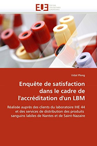 Enquête de satisfaction dans le cadre de l'accréditation d'un LBM: Réalisée auprès des clients du laboratoire IHE 44 et des services de distribution ... (Omn.Univ.Europ.) (French Edition)