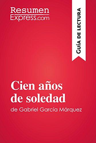 Cien años de soledad de Gabriel García Márquez (Guía de lectura): Resumen y análisis completo (Spanish Edition)