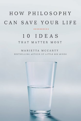 How Philosophy Can Save Your Life 10 Ideas That Matter Most by McCarty, Marietta [Tarcher,2009] (Paperback)
