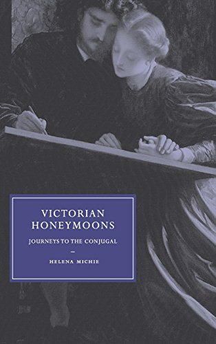 Victorian Honeymoons: Journeys to the Conjugal (Cambridge Studies in Nineteenth-Century Literature and Culture) by Michie Helena