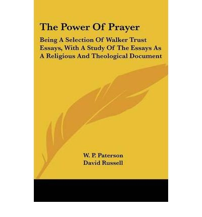 The Power Of Prayer: Being A Selection Of Walker Trust Essays, With A Study Of The Essays As A Religious And Theological Document (Paperback) - Common pdf