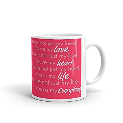 Buy Gift4you Romantic Love Quotes Coffee Mug You Re Not Just My Friend You Re My Love Printed Ceramic Mug Gift For Her His Birthday Anniversary Gift Online At Low Prices In India