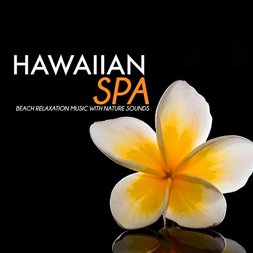 Hawaiian Spa - Beach Relaxation Music with Nature Sounds, Ukulele and Pedal Steel Guitar Songs for Meditation, Massage, Yoga Deep Sleep of Relax ()