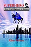 [ Superhero - Blue Knight Episode V, Capone: Fifth of Eight Exciting Stand Alone Episodes BY Pollens, Allen ( Author ) ] { Paperback } 2013
