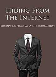 Hiding from the Internet: Eliminating Personal Online Information (English Edition)